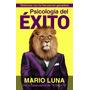 Psicología Del Éxito Pdf - Mario Luna + Bonus!!!