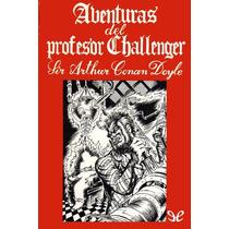 Aventuras Del Profesor Challenger Arthur Conan Libro Digital