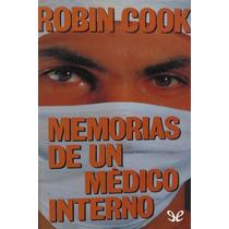 Memorias De Un Médico Interno Robin Cook Libro Digital