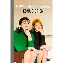Chicas Felizmente Casadas Edna O¿brien Libro Digital