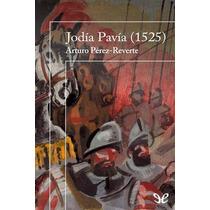 Jodía Pavía (1525) Arturo Pérez-reverte Libro Digital
