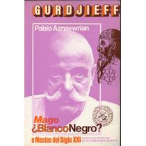 Gurdjieff ¿ Mago Blanco O Negro? P. Aznavwrian,1982, 125 P