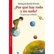 ¿por Qué Hay Todo Y No Nada? Richard David P Libro Digital