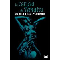 La Caricia De Tánatos María José Moreno Díaz Libro Digital