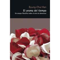 El Aroma Del Tiempo Byung-chul Han Libro Digital