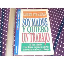 Katherine Wyse Goldman, Soy Madre Y Quiero Un Trabajo,