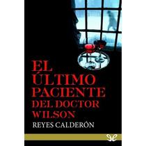El Último Paciente Del Doctor Wilson Reyes C Libro Digital