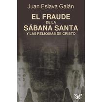 El Fraude De La Sábana Santa Y Las Reliquias Libro Digital