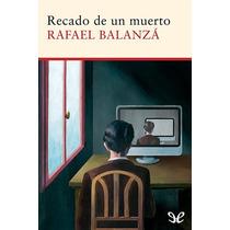 Recado De Un Muerto Rafael Balanzá Libro Digital