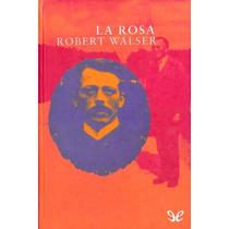 La Rosa Robert Walser Libro Digital