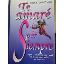 Te Amare Por Siempre, De Hugh Y Gayle Prather