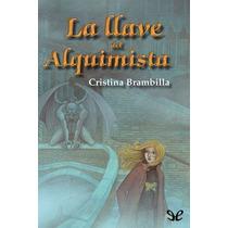 La Llave Del Alquimista Cristina Brambilla Libro Digital