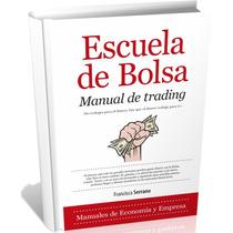 Escuela De Bolsa, Manual De Trading; Por Francisca Serrano