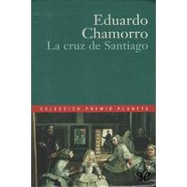 La Cruz De Santiago Eduardo Chamorro Libro Digital