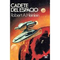 Cadete Del Espacio Robert A. Heinlein Libro Digital