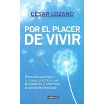 Libro Por El Placer De Vivir De Cesar Lozano