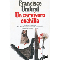 Un Carnívoro Cuchillo Francisco Umbral Libro Digital