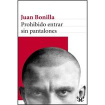 Prohibido Entrar Sin Pantalones Juan Bonilla Libro Digital