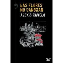 Las Flores No Sangran Alexis Ravelo Betancor Libro Digital