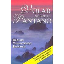 Libro Volar Sobre El Pantano / Carlos Cuauhtémoc Sanchez