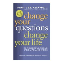 Change Your Questions, Change Your Life: 10, Marilee G Adams