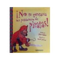 Libro No Te Gustaria Ser Prisionero De Piratas