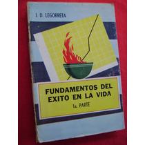 Fundamentos Del Éxito En La Vida. 1a Parte - J. D. Legorreta