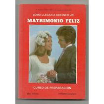 Cómo Llegar A Obtener Un Matrimonio Feliz / Gustavo Eliécer