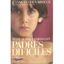Manual Para Hijos Con Padres Dificiles Jeanne Van Den Brouck