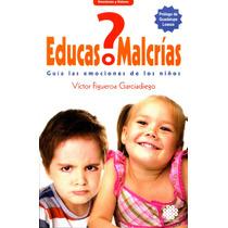 Educas O Malcrias - Victor Figueroa Garciadiego / Talento Ze
