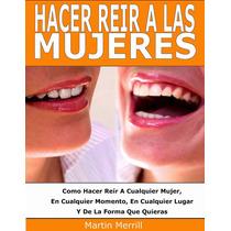 Hacer Reír A Las Mujer, En Cualquier Momento - Martín Merril