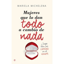Mujeres Que Lo Dan Todo A Cambio De Nada - Libro Digital