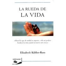 La Rueda De La Vida - Elisabeth Kubler Ross / B De Bolsillo