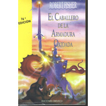 El Caballero De La Armadura Oxidada. Robert Fisher (vbf)