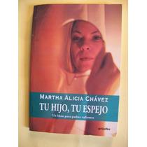 Tu Hijo Tu Espejo Martha Alicia Chavez - Grijalbo 152 Pag