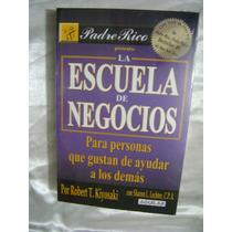 La Escuela De Negocios. Robert T.kiyosaki. $199.