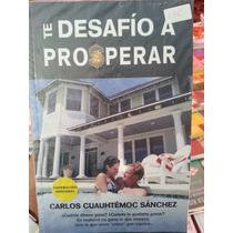 Te Desafío A Prosperar Carlos Cuauhtemoc Sánchez Original