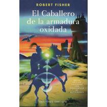 Caballero De La Armadura Oxidada, El - Fischer / Obelisco