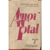 Amor Total. Cómo Amar Y Ser Amada Por Toda La Vida. J (mmu)