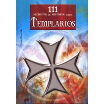 111 Secretos De Historia Sobre Templarios - Envío Gratis Au1