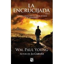 Libro La Encrucijada - Wm. Paul Young - Autor De La Cabaña