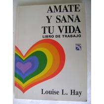 Amate Y Sana Tu Vida, Libro De Trabajo. Louise L. Hay. $199