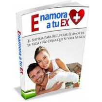 Ebook Enamora A Tu Ex Como Recuperar A Tu Ex Y Ser Feliz