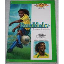 Libro Ronaldinho. El Corazon De La Sonrisa. Jordi Sierra