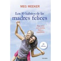 Libro Los 10 Hábitos De Las Madres Felices - Meg Meeker