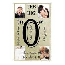 Big O: Multiple Male And Female Orgasm, Othniel J Seiden