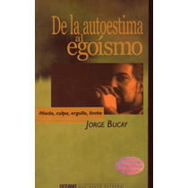 De La Autoestima Al Egoísmo. Jorge Bucay (pm0)