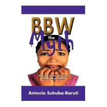 Bbw, The Myth: Dont Get Caught Up In, Antonio Suhuba-baruti