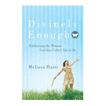 Divinely Enough: Embracing The Woman God Has, Melissa Harts