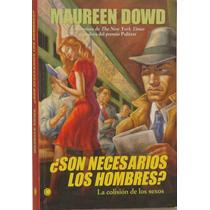 ¿ Son Necesarios Los Hombres? - Maureen Dowd